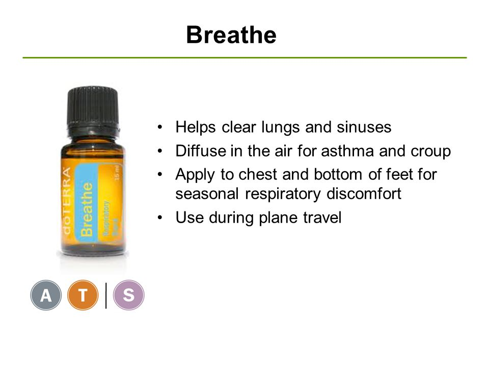 Helps clear lungs and sinuses Diffuse in the air for asthma and croup Apply to chest and bottom of feet for seasonal respiratory discomfort Use during