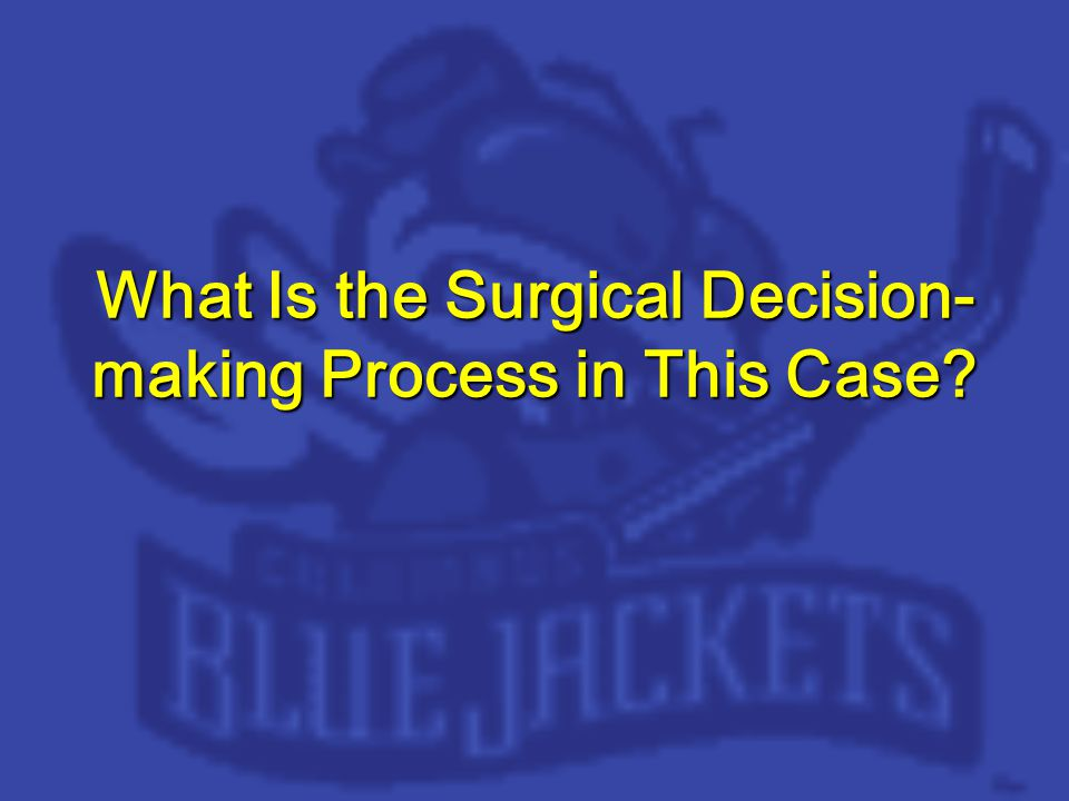 What Is the Surgical Decision- making Process in This Case?