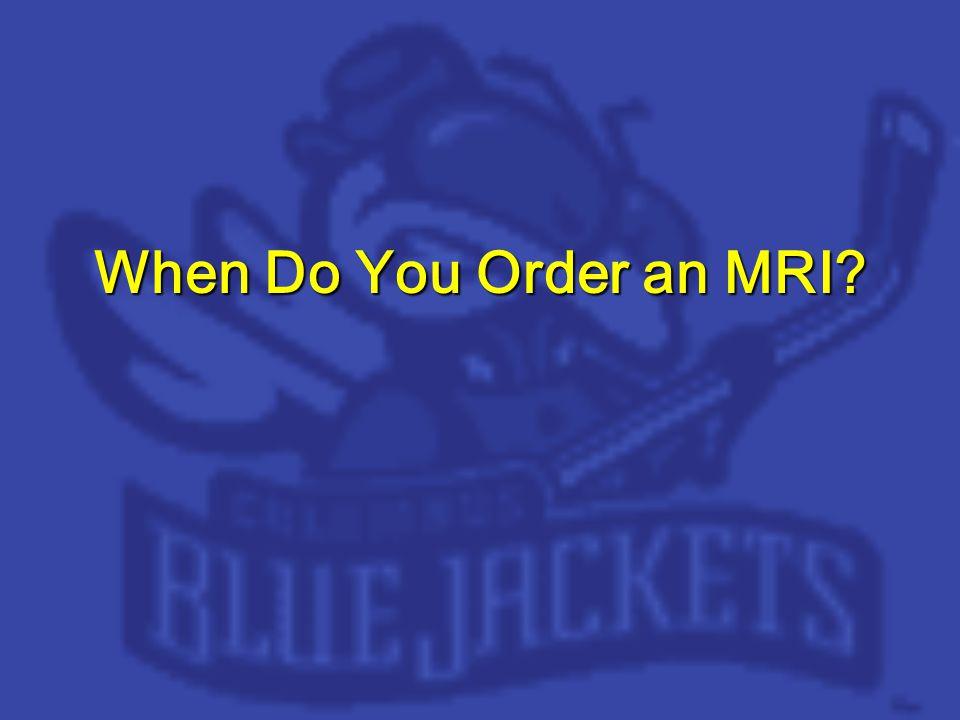 When Do You Order an MRI?