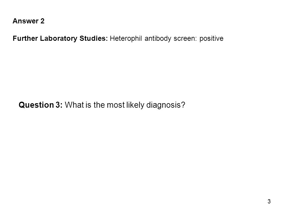 4 Answer 3 Diagnosis: Infectious mononucleosis Clinical Course Three weeks later, the patient s symptoms had abated, and his WBC count was 7.6 x 10[9]/L, with 56% lymphocytes