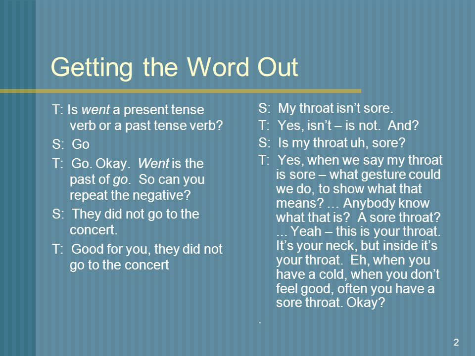 2 Getting the Word Out T: Is went a present tense verb or a past tense verb.