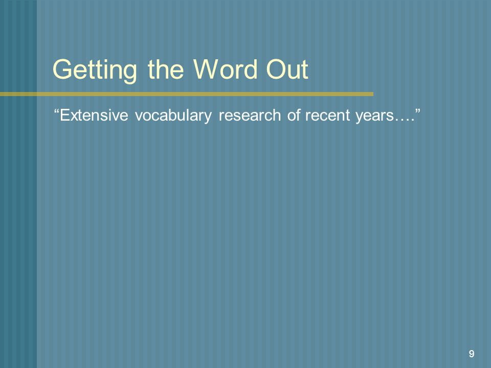 9 Getting the Word Out Extensive vocabulary research of recent years….