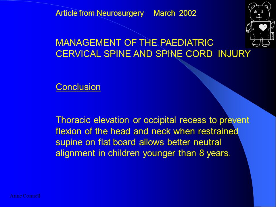 Article from Neurosurgery March 2002 MANAGEMENT OF THE PAEDIATRIC CERVICAL SPINE AND SPINE CORD INJURY Conclusion Thoracic elevation or occipital recess to prevent flexion of the head and neck when restrained supine on flat board allows better neutral alignment in children younger than 8 years.