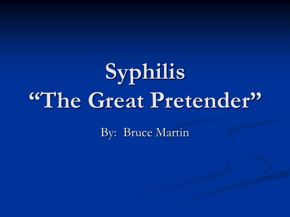 Syphilis The Great Pretender By: Bruce Martin