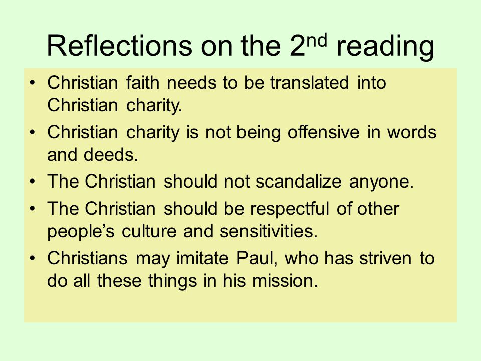 Reflections on the 2 nd reading Christian faith needs to be translated into Christian charity. Christian charity is not being offensive in words and d