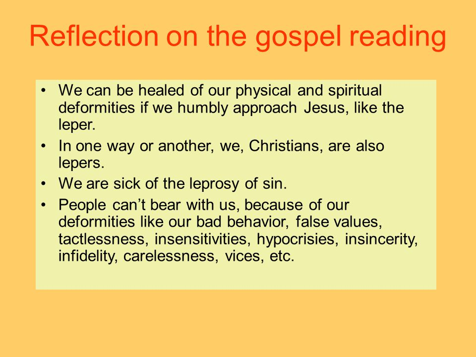 Reflection on the gospel reading We can be healed of our physical and spiritual deformities if we humbly approach Jesus, like the leper.