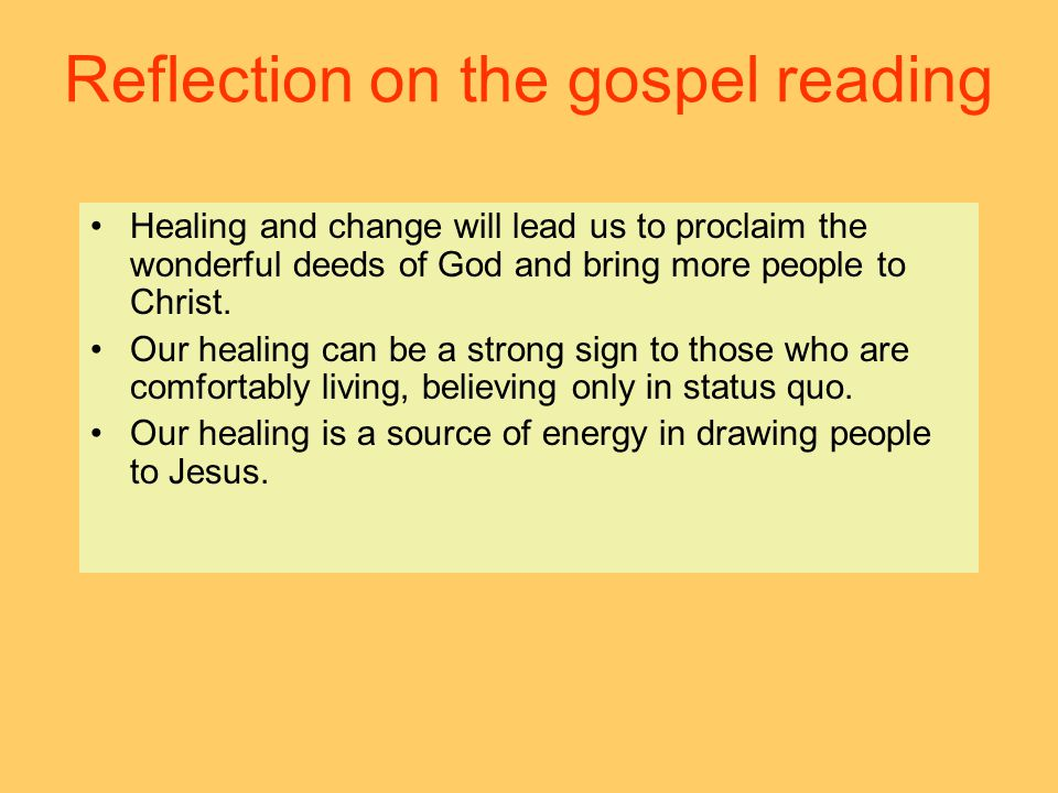 Reflection on the gospel reading Healing and change will lead us to proclaim the wonderful deeds of God and bring more people to Christ. Our healing c