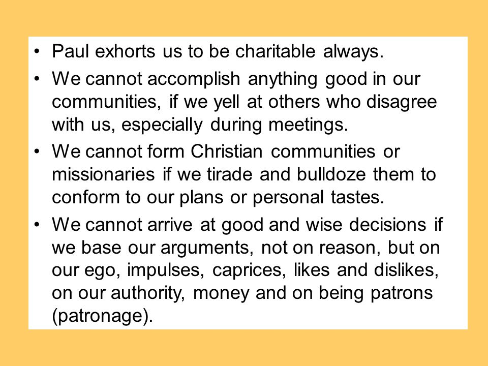 Paul exhorts us to be charitable always.