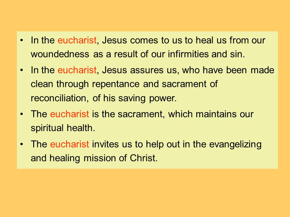 In the eucharist, Jesus comes to us to heal us from our woundedness as a result of our infirmities and sin. In the eucharist, Jesus assures us, who ha