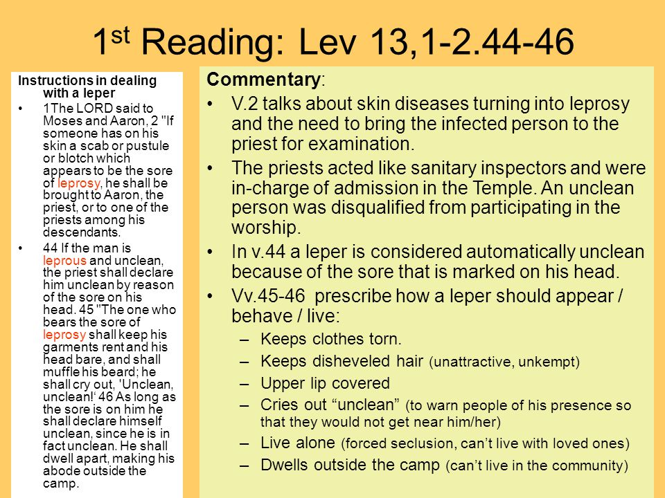 1 st Reading: Lev 13,1-2.44-46 Instructions in dealing with a leper 1The LORD said to Moses and Aaron, 2