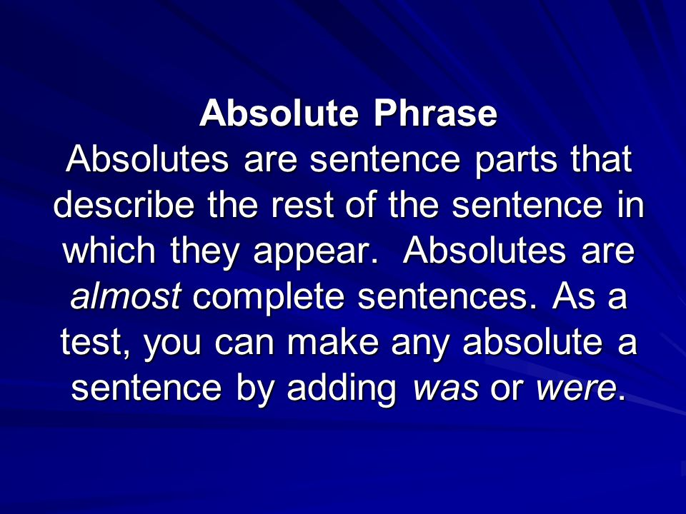 Absolute Phrase Absolutes are sentence parts that describe the rest of the sentence in which they appear.