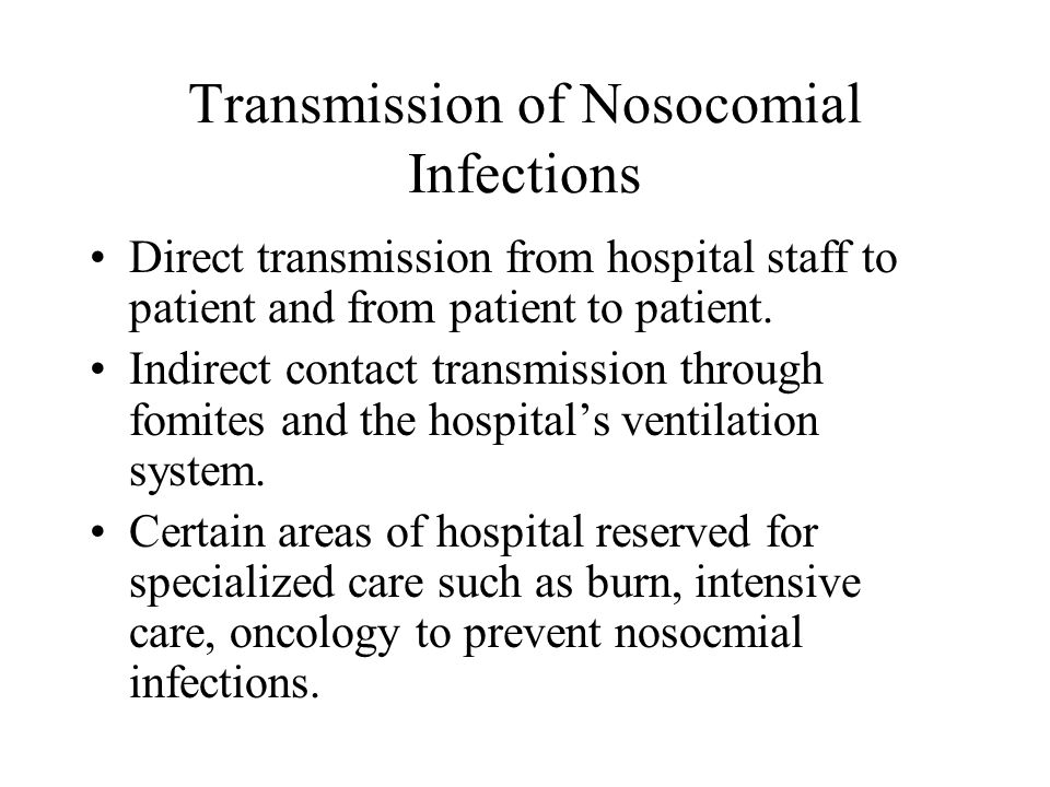 Transmission of Nosocomial Infections Direct transmission from hospital staff to patient and from patient to patient. Indirect contact transmission th