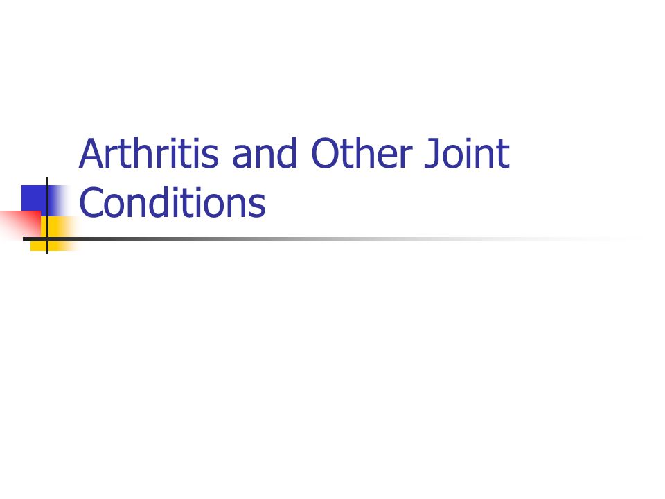 Arthritis and Other Joint Conditions