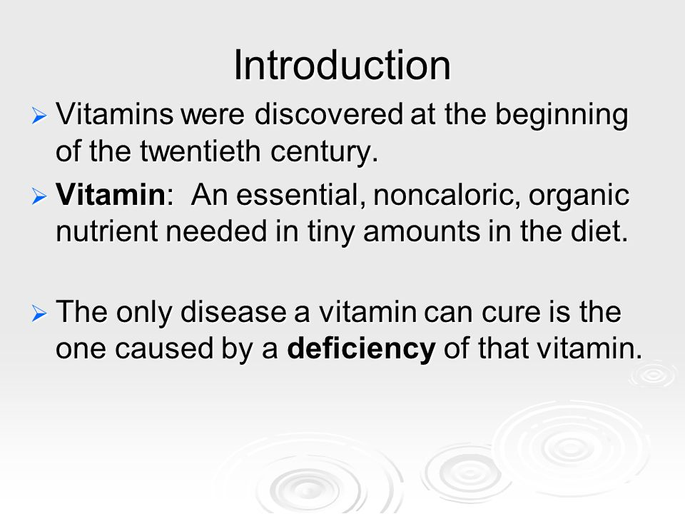 Introduction  Vitamins were discovered at the beginning of the twentieth century.  Vitamin: An essential, noncaloric, organic nutrient needed in tin