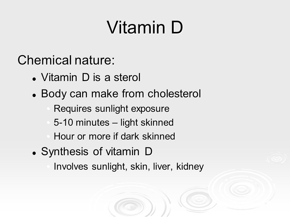 Vitamin D Chemical nature: Vitamin D is a sterol Vitamin D is a sterol Body can make from cholesterol Body can make from cholesterol Requires sunlight