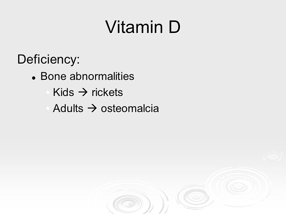 Vitamin D Deficiency: Bone abnormalities Bone abnormalities Kids  ricketsKids  rickets Adults  osteomalciaAdults  osteomalcia