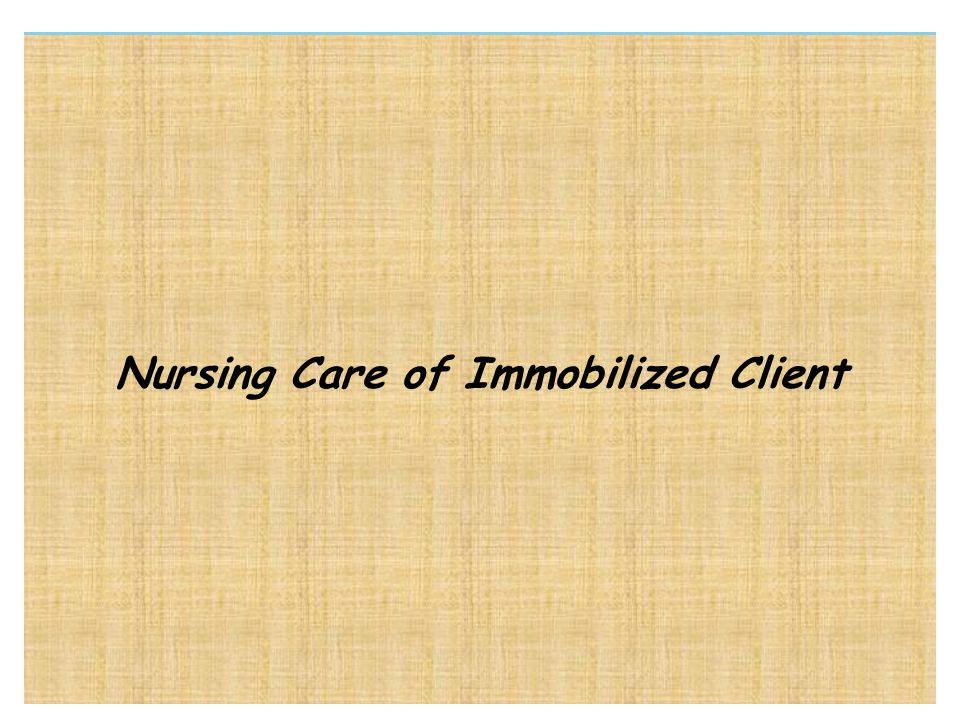 Nursing Care of Immobilized Client
