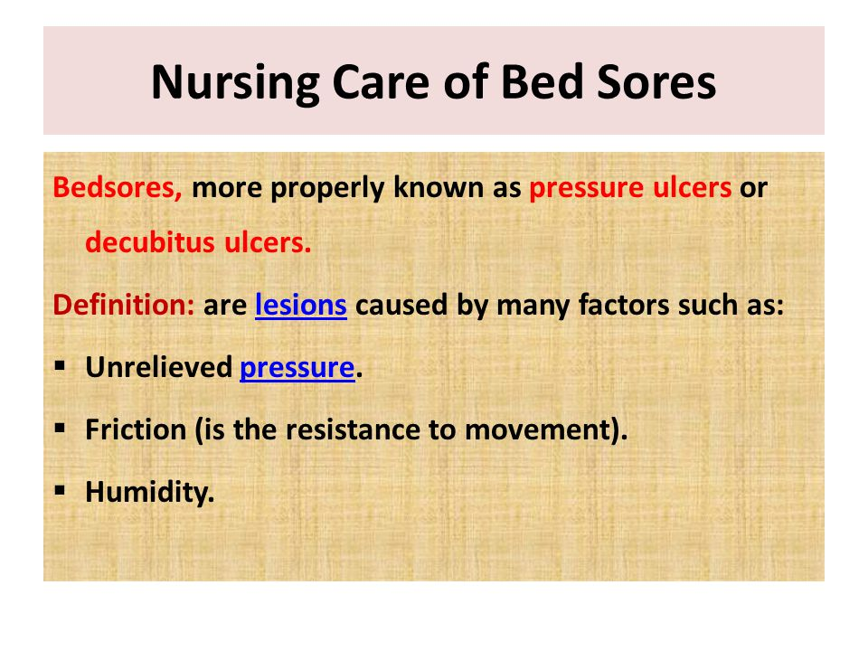 Nursing Care of Bed Sores Bedsores, more properly known as pressure ulcers or decubitus ulcers.