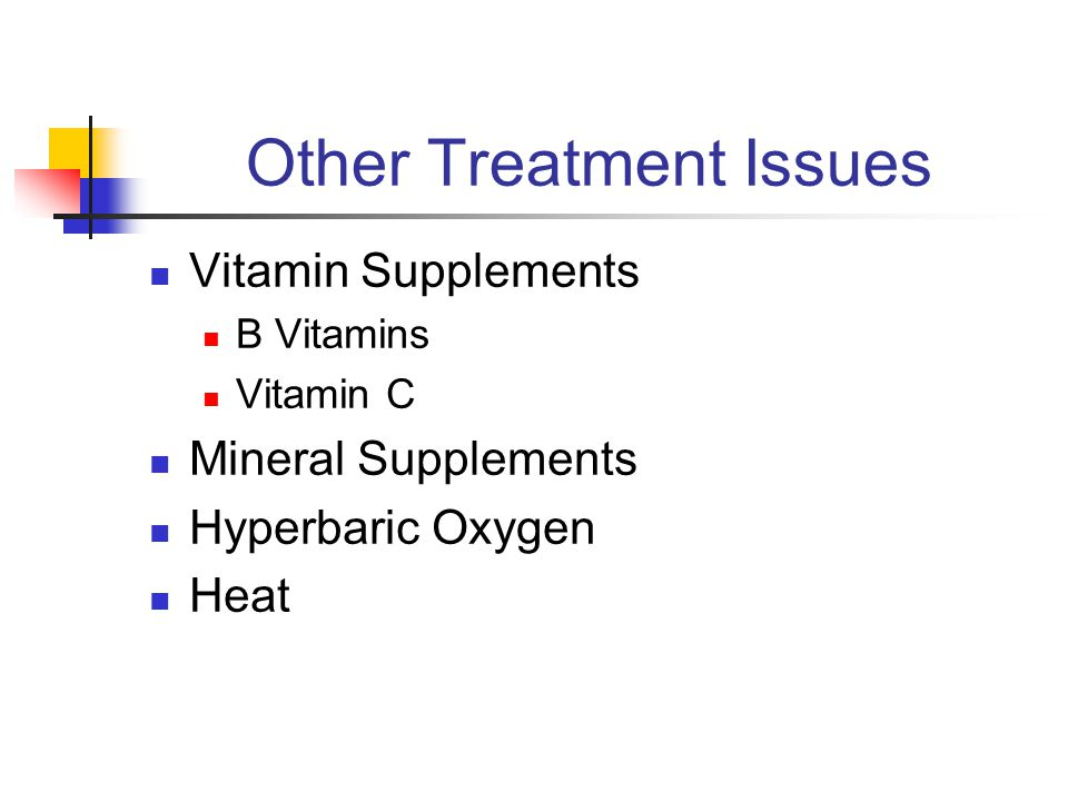 Other Treatment Issues Vitamin Supplements B Vitamins Vitamin C Mineral Supplements Hyperbaric Oxygen Heat