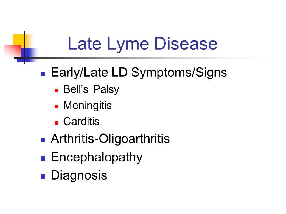 Late Lyme Disease Early/Late LD Symptoms/Signs Bell's Palsy Meningitis Carditis Arthritis-Oligoarthritis Encephalopathy Diagnosis
