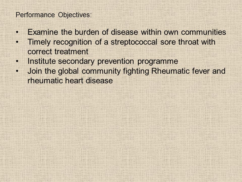 Performance Objectives: Examine the burden of disease within own communities Timely recognition of a streptococcal sore throat with correct treatment