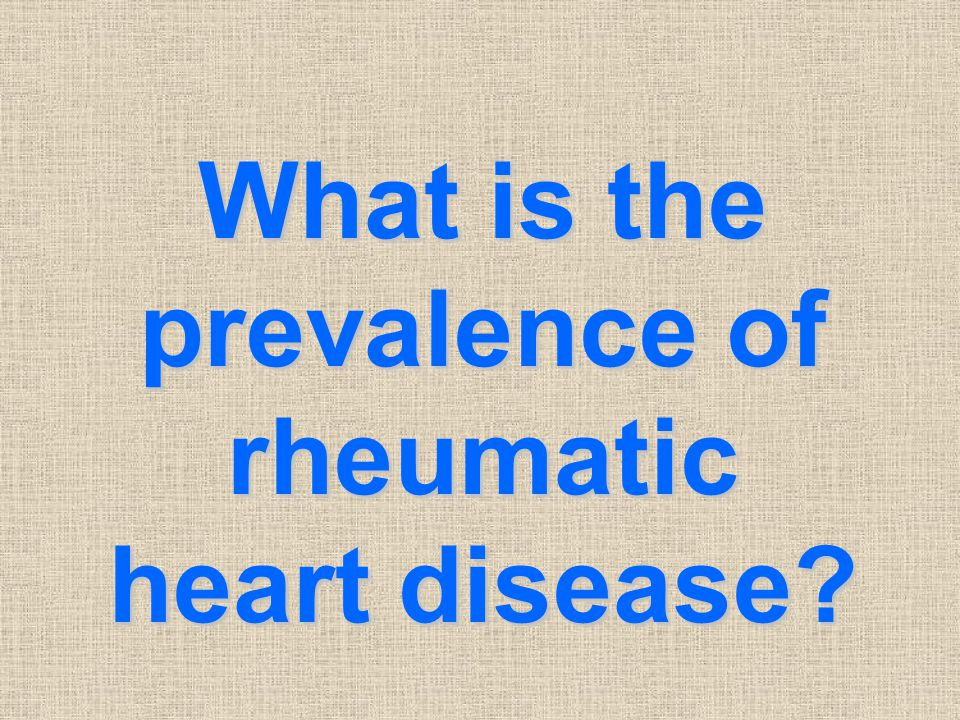 What is the prevalence of rheumatic heart disease?