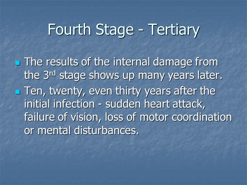 Third Stage – Latent Period All symptoms disappear so that the victim thinks he/she is cured. If not received treatment the bacterium remains in the b