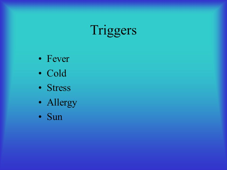 Triggers Fever Cold Stress Allergy Sun