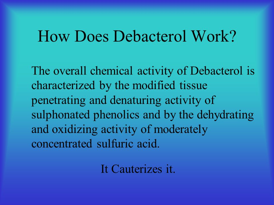 How Does Debacterol Work.
