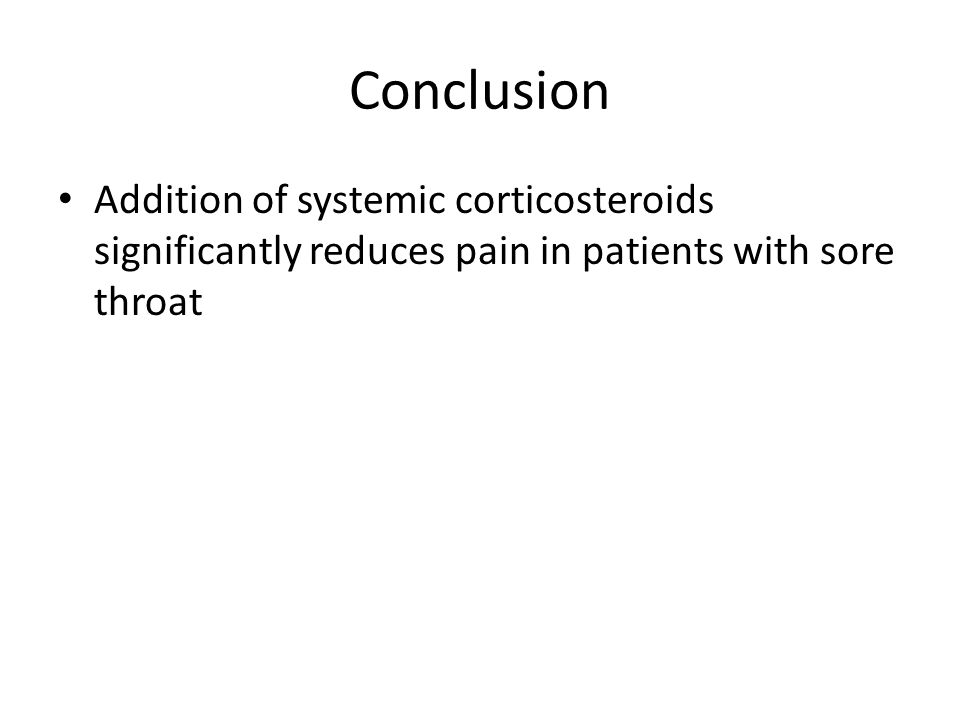 Conclusion Addition of systemic corticosteroids significantly reduces pain in patients with sore throat