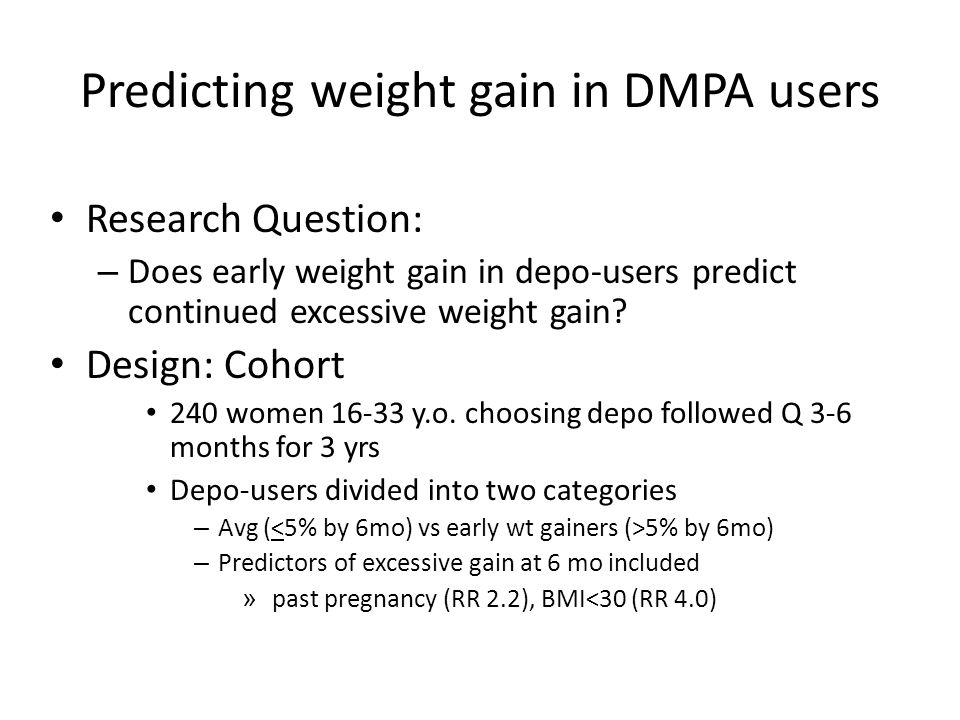 Predicting weight gain in DMPA users Research Question: – Does early weight gain in depo-users predict continued excessive weight gain.