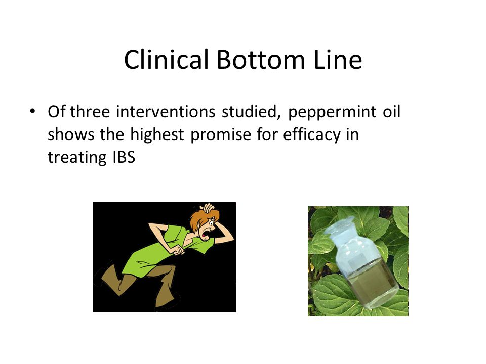 Clinical Bottom Line Of three interventions studied, peppermint oil shows the highest promise for efficacy in treating IBS