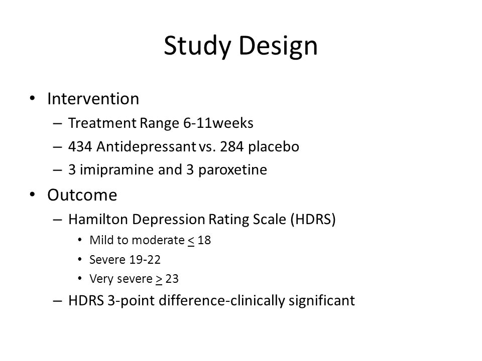 Study Design Intervention – Treatment Range 6-11weeks – 434 Antidepressant vs.
