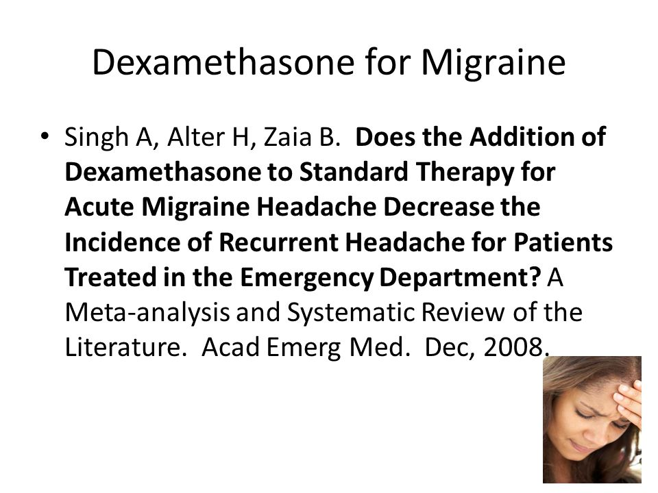 Dexamethasone for Migraine Singh A, Alter H, Zaia B.