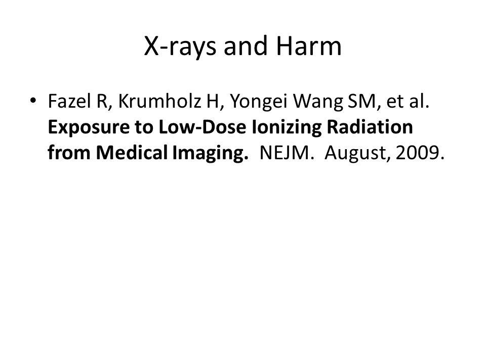X-rays and Harm Fazel R, Krumholz H, Yongei Wang SM, et al.