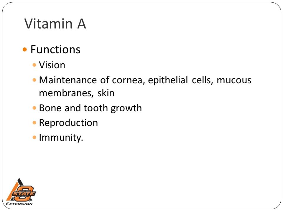 Vitamin A Functions Vision Maintenance of cornea, epithelial cells, mucous membranes, skin Bone and tooth growth Reproduction Immunity.
