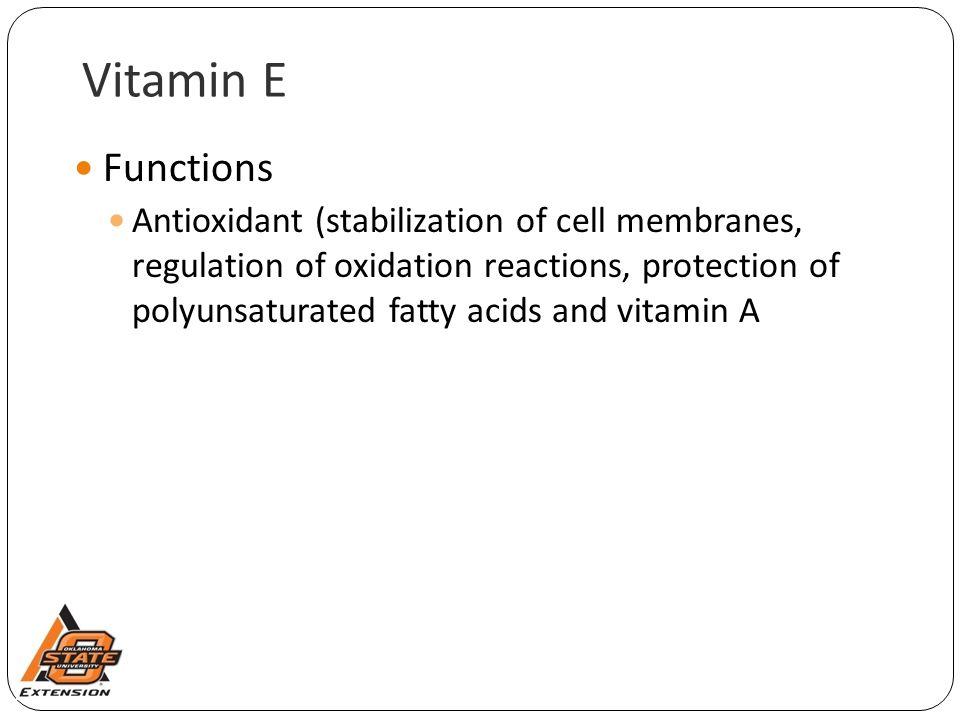 Vitamin E Functions Antioxidant (stabilization of cell membranes, regulation of oxidation reactions, protection of polyunsaturated fatty acids and vit
