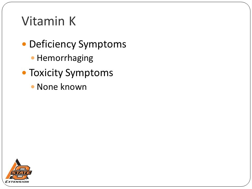 Vitamin K Deficiency Symptoms Hemorrhaging Toxicity Symptoms None known