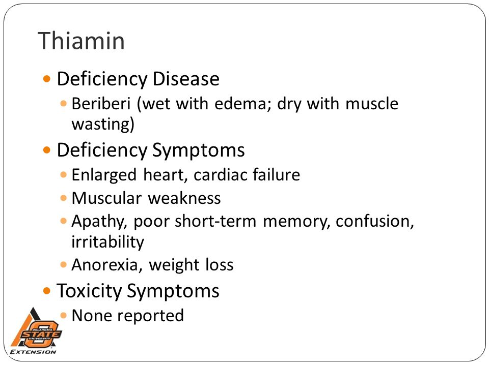 Thiamin Deficiency Disease Beriberi (wet with edema; dry with muscle wasting) Deficiency Symptoms Enlarged heart, cardiac failure Muscular weakness Ap