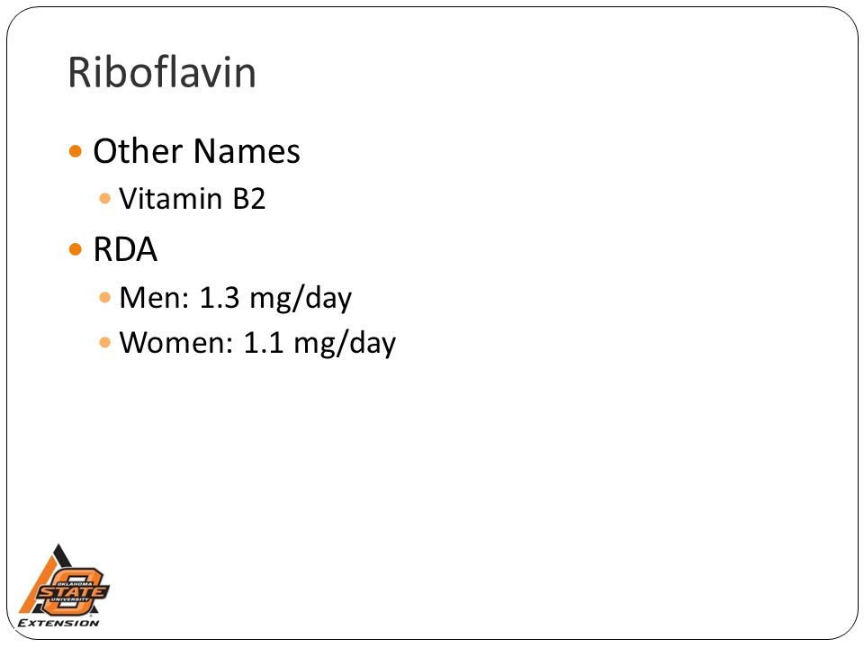 Riboflavin Other Names Vitamin B2 RDA Men: 1.3 mg/day Women: 1.1 mg/day