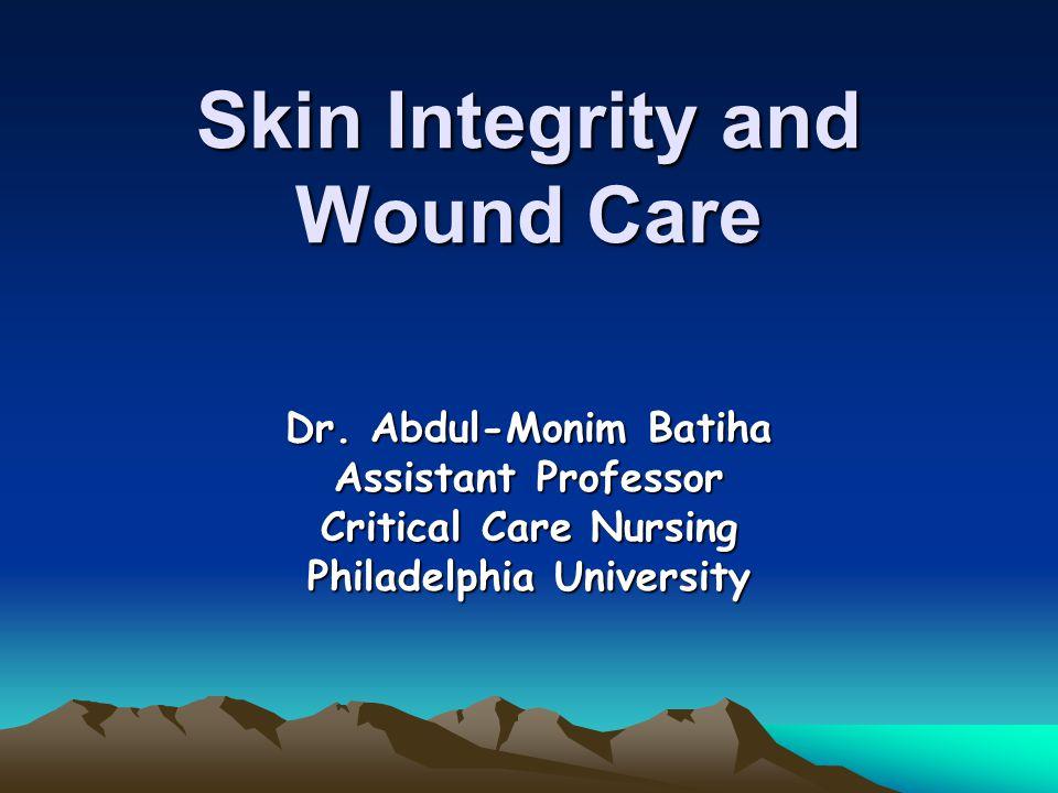 Skin Integrity and Wound Care Dr. Abdul-Monim Batiha Assistant Professor Critical Care Nursing Philadelphia University