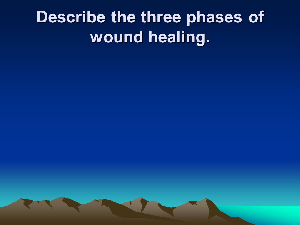 Describe the three phases of wound healing.