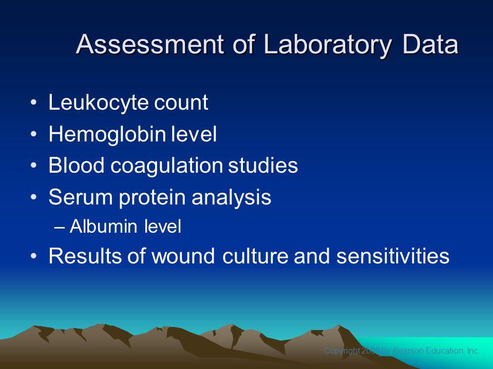 Copyright 2008 by Pearson Education, Inc. Assessment of Laboratory Data Leukocyte count Hemoglobin level Blood coagulation studies Serum protein analy