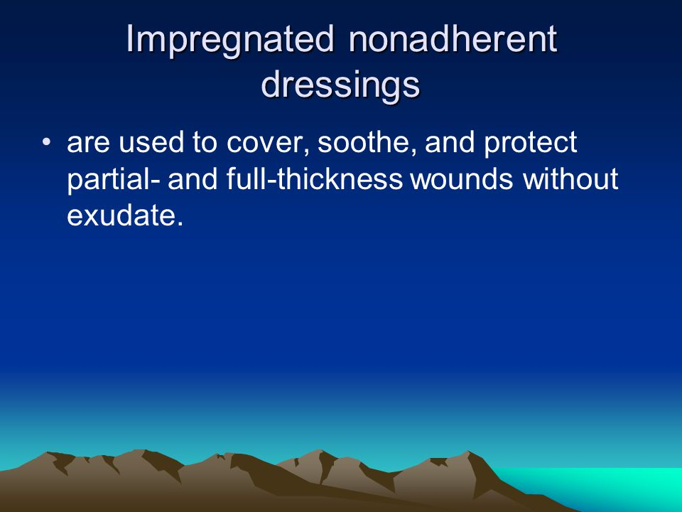 Impregnated nonadherent dressings are used to cover, soothe, and protect partial- and full-thickness wounds without exudate.