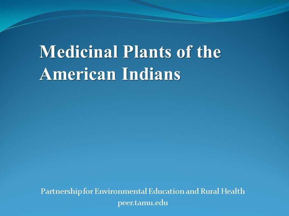Partnership for Environmental Education and Rural Health peer.tamu.edu Medicinal Plants of the American Indians