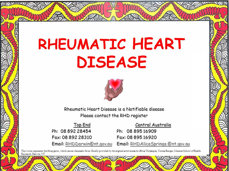 RHEUMATIC HEART DISEASE Rheumatic Heart Disease is a Notifiable disease Please contact the RHD register The worm represents the Strep germ, which causes rheumatic fever.