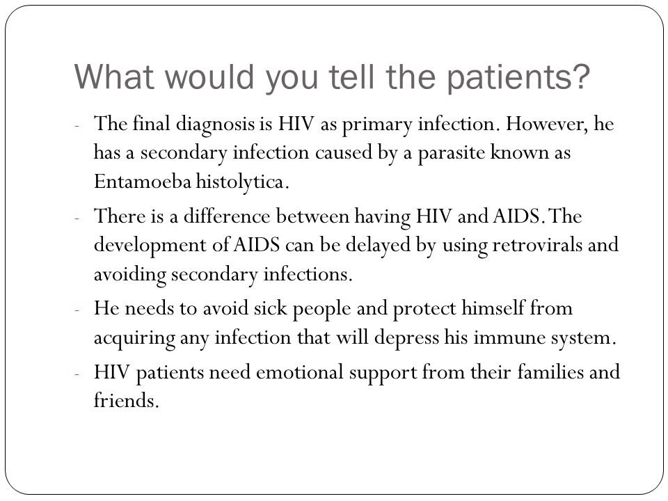 What would you tell the patients. - The final diagnosis is HIV as primary infection.