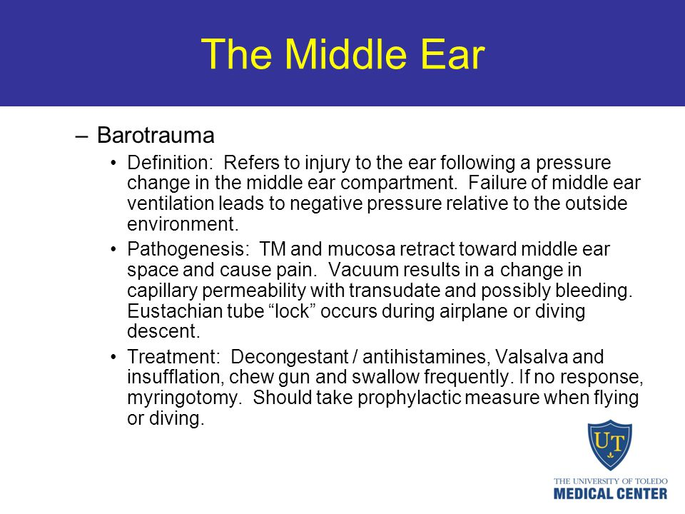 The Middle Ear –Barotrauma Definition: Refers to injury to the ear following a pressure change in the middle ear compartment. Failure of middle ear ve