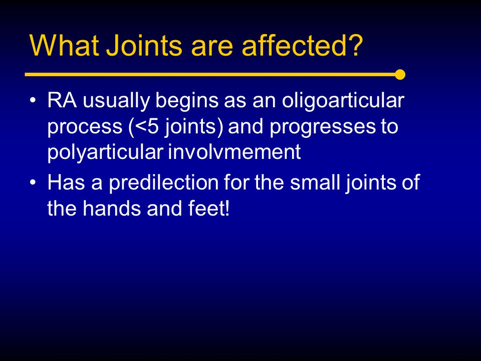 What Joints are affected? RA usually begins as an oligoarticular process (<5 joints) and progresses to polyarticular involvmement Has a predilection f