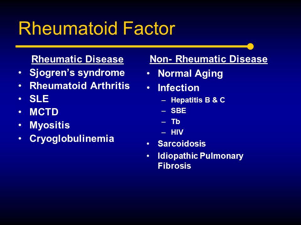 Rheumatoid Factor Rheumatic Disease Sjogren's syndrome Rheumatoid Arthritis SLE MCTD Myositis Cryoglobulinemia Non- Rheumatic Disease Normal Aging Inf